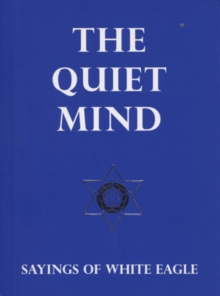 The Quiet Mind : Sayings of White Eagle, Paperback Book