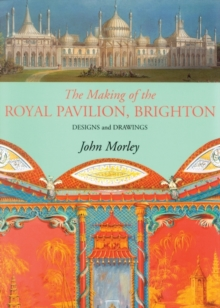 Making of the Royal Pavilion, Brighton : Designs and Drawings, Paperback Book