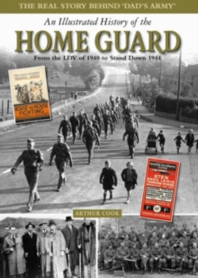 An Illustrated History of the Home Guard : From the LDV of 1940 to Stand Down in 1944, Hardback Book