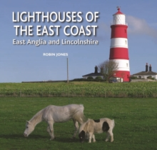 Lighthouses of the East Coast : East Anglia and Lincolnshire, Hardback Book