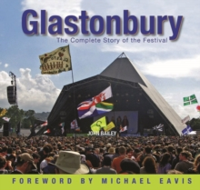 Glastonbury : The Complete History of the Festival, Hardback Book