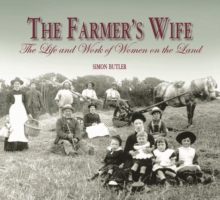 The Farmer's Wife : The Life and Work of Women on the Land, Hardback Book