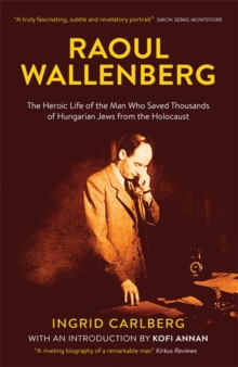 Raoul Wallenberg : The Man Who Saved Thousands of Hungarian Jews from the Holocaust, Hardback Book