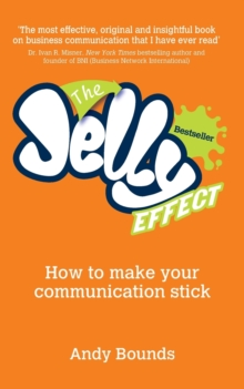The Jelly Effect : How to Make Your Communication Stick, Paperback Book