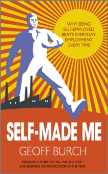 Self Made Me : Why Being Self-Employed Beats Everyday Employment, Paperback Book