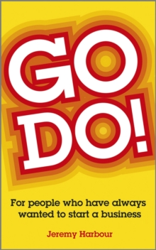 Go Do! : For People Who Have Always Wanted to Start a Business, Paperback Book