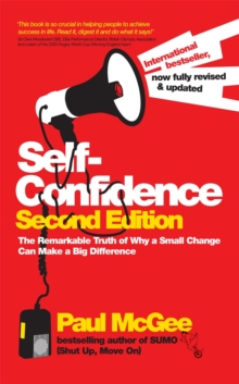 Self-confidence - the Remarkable Truth of Why a   a Small Change Can Make a Big Difference 2E, Paperback Book