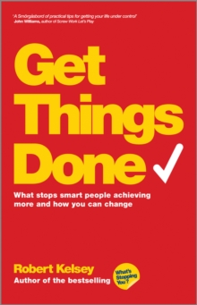 Get Things Done - What Stops Smart People         Achieving More and How You Can Change, Paperback Book