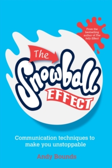 The Snowball Effect- Communication Techniques to  Make You Unstoppable, Paperback Book