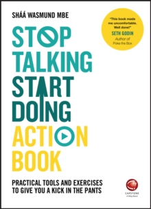 Stop Talking, Start Doing Action Book - Practical Tools and Exercises to Give You a Kick in the     Pants, Paperback Book