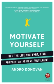 Motivate Yourself : Get the Life You Want, Find Purpose and Achieve Fulfilment, Paperback Book