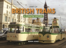 Spirit of British Trams : A Concise History, Hardback Book