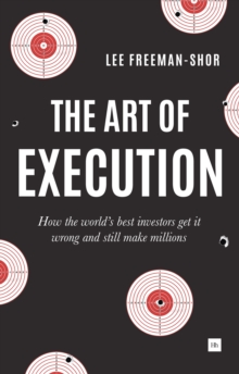 The Art of Execution : How the World's Best Investors Get it Wrong and Still Make Millions, Paperback Book
