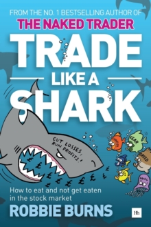 Trade Like a Shark : The Naked Trader on How to Eat and Not Get Eaten in the Stock Market, Paperback Book