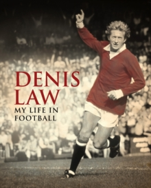 Denis Law: My Life in Football, Hardback Book