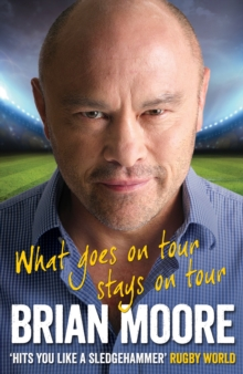 What Goes on Tour Stays on Tour : Great Tales from My Rugby Travels, Hardback Book