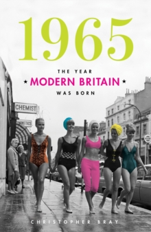 1965 : The Year Modern Britain Was Born, Hardback Book