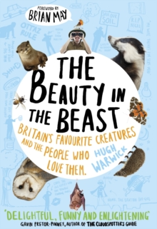The Beauty in the Beast : Britain's Favourite Creatures and the People Who Love Them, Paperback Book