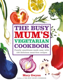 The Busy Mum's Vegetarian Cookbook, Paperback Book