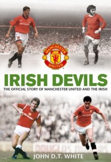 Irish Devils : The Official Story of Manchester United and the Irish, Paperback Book