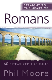 Straight to the Heart of Romans : 60 Bite-Sized Insights, Paperback Book