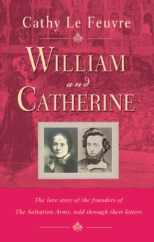 William and Catherine : The Love Story of the Founders of the Salvation Army Told Through Their Letters, Paperback Book