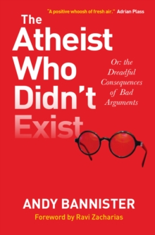 The Atheist Who Didn't Exist : Or the dreadful consequences of bad arguments, Paperback Book