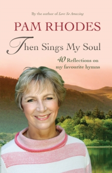 Then Sings My Soul : Reflections on 40 Favourite Hymns, Hardback Book