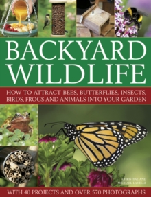 Backyard Wildlife : How to Attract Bees, Butterflies, Insects, Birds, Frogs and Animals into Your Garden, Hardback Book