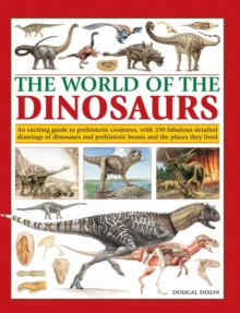 The World of the Dinosaurs : An Exciting Guide to Prehistoric Creatures, with 350 Fabulous Detailed Drawings of Dinosaurs and Beasts and the Places They Lived, Paperback Book