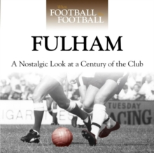 When Football Was Football: Fulham : A Nostalgic Look at a Century of the Club, Hardback Book