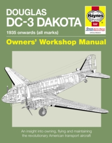 Douglas DC-3 Dakota Manual : An Insight into Owning, Flying and Maintaining the Revolutionary American Transport Aircraft, Hardback Book