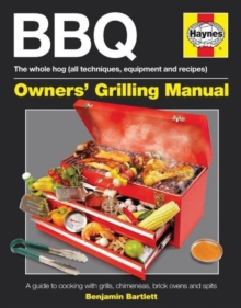 BBQ Manual : A Guide to Cooking with Grills, Chimeneas, Brick Ovens and Spits, Hardback Book