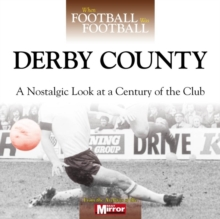 When Football Was Football: Derby County : A Nostalgic Look at a Century of the Club, Hardback Book
