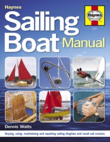 Sailing Boat Manual : Buying, Using, Maintaining and Repairing Sailing Dinghies and Small Sail Cruisers, Paperback Book
