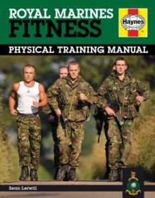 Royal Marines Fitness Manual : Improve Your Personal Fitness the Marines Way, Hardback Book
