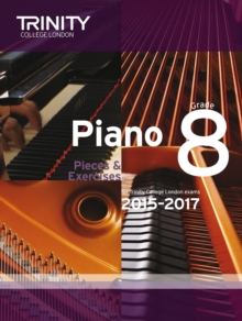 Piano 2015-2017 : Pieces & Exercises for Trinity College London Exams, 2015-2017 Grade 8, Paperback Book