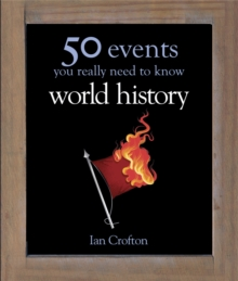 World History : 50 Events You Really Need to Know, Hardback Book