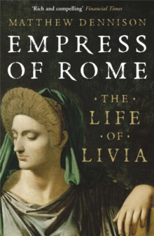Empress of Rome : The Life of Livia, Paperback Book