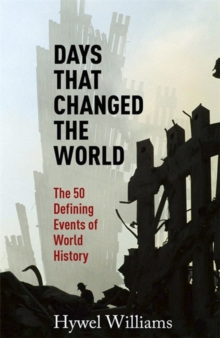 Days That Changed the World : The 50 Defining Events of World History, Paperback Book
