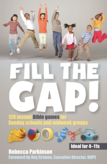 Fill the Gap! : 120 Instant Bible Games for Sunday Schools and Midweek Groups, Paperback Book
