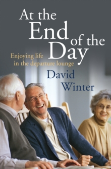 At the End of the Day : Enjoying Life in the Departure Lounge, Paperback Book