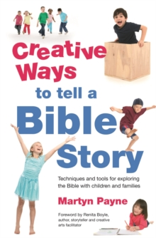 Creative Ways to Tell a Bible Story : Techniques and Tools for Exploring the Bible with Children and Families, Paperback Book