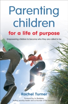 Parenting Children for a Life of Purpose : Empowering Children to Become Who They are Called to be, Paperback Book