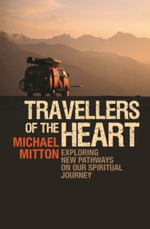 Travellers of the Heart : Exploring New Pathways on Our Spiritual Journey, Paperback Book