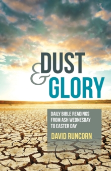 Dust and Glory : Daily Bible Readings from Ash Wednesday to Easter Day, Paperback Book