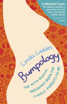 Bumpology : The myth-busting pregnancy book for curious parents-to-be, Paperback Book