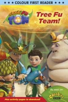 Tree Fu Tom: Tree Fu Team : Colour First Reader, Paperback Book