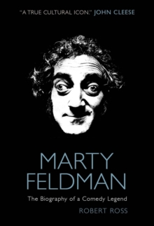 Marty Feldman : The Biography of a Comedy Legend, Hardback Book