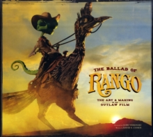 The Ballad of Rango: The Art and Making of an Outlaw Film, Hardback Book
